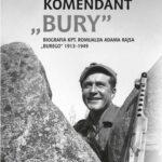 """Komendant """"Bury"""". Biografia kapitana Romualda Adama Rajsa (1913–1949)"""