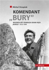 """Książka Komendant """"Bury"""". Biografia kapitana Romualda Adama Rajsa (1913–1949)"""