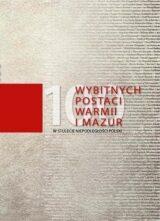 100 wybitnych postaci Warmii i Mazur w stulecie niepodległości Polski