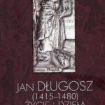 Jan Długosz 1415–1480. Życie i dzieła